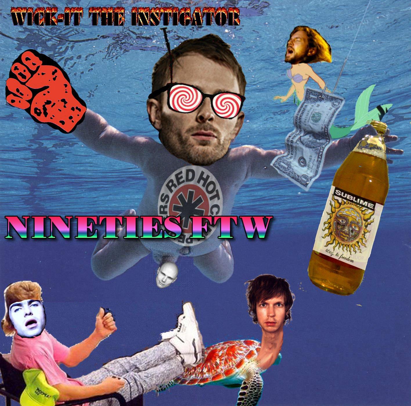 Wick-it the Instigator- Nineties FTW (90's Rock Nostalgia